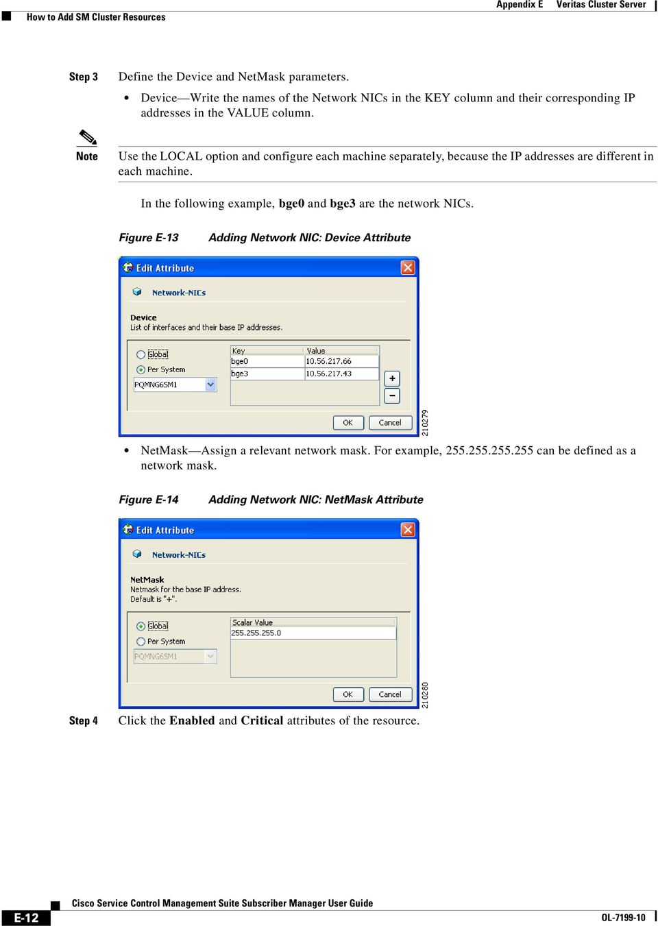 Note Use the LOCAL option and configure each machine separately, because the IP addresses are different in each machine.