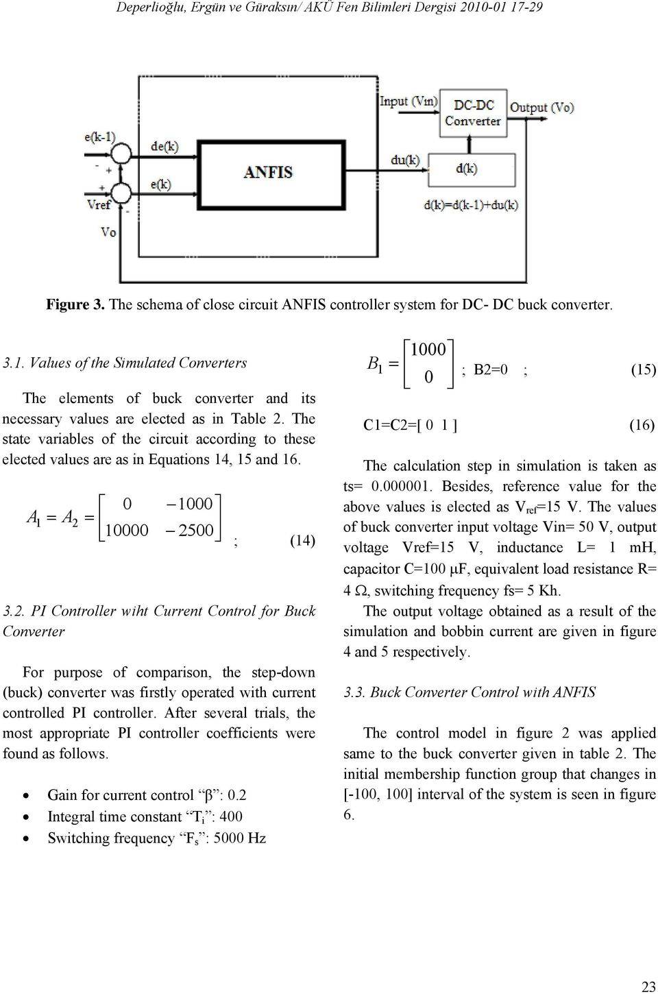 . PI Controller ht Current Control for Buck Converter For purpose of comparson, the step-don (buck) converter as frstl operated th current controlled PI controller.