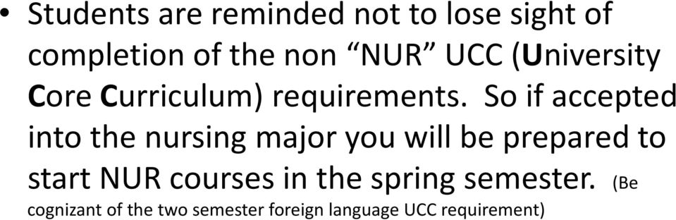 So if accepted into the nursing major you will be prepared to start NUR
