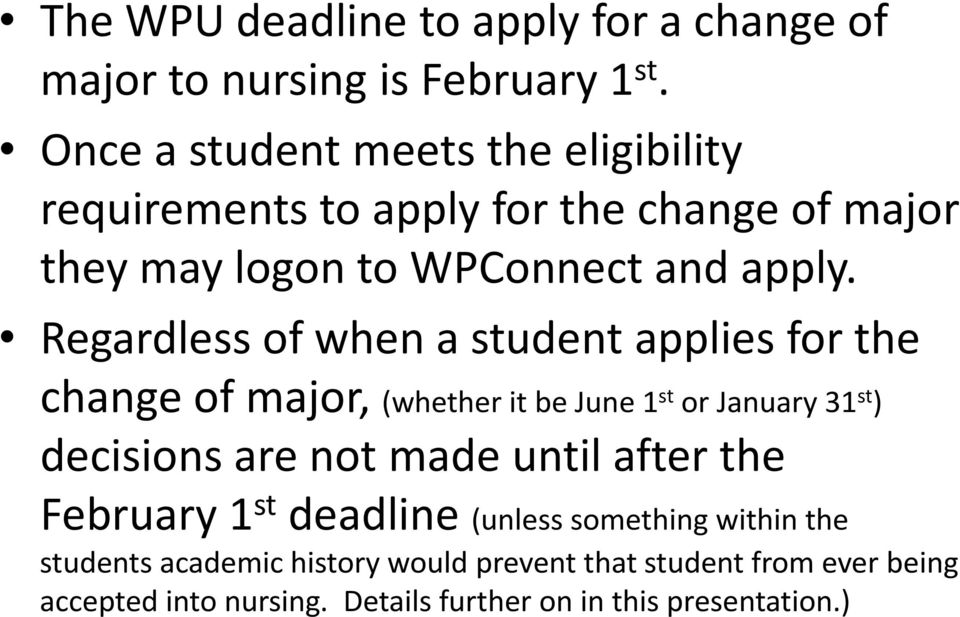 Regardless of when a student applies for the change of major, (whether it be June 1 st or January 31 st ) decisions are not made