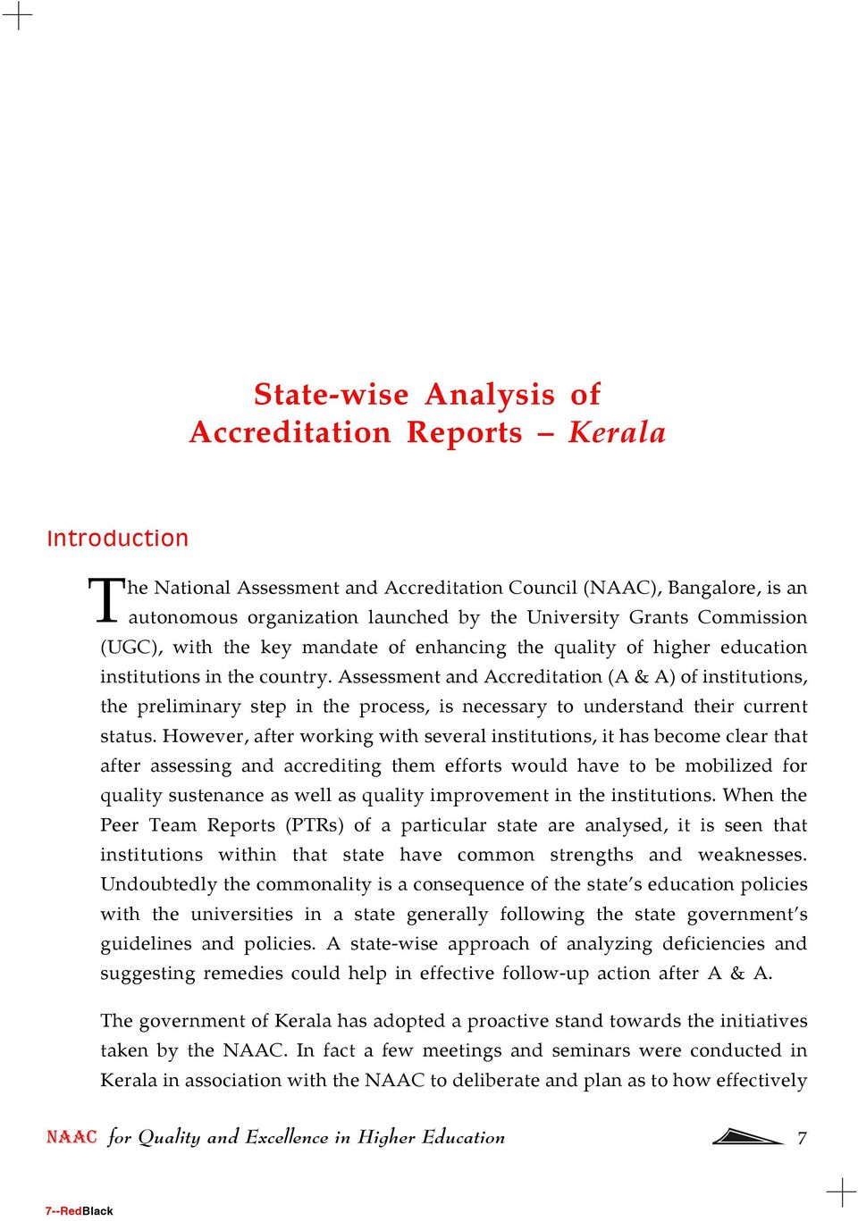 Assessment and Accreditation (A & A) of institutions, the preliminary step in the process, is necessary to understand their current status.