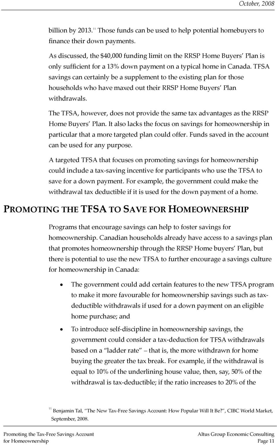 TFSA savings can certainly be a supplement to the existing plan for those households who have maxed out their RRSP Home Buyers Plan withdrawals.