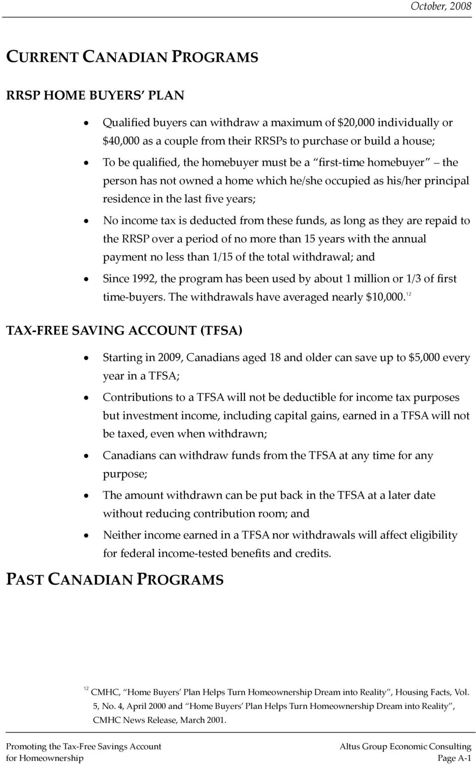 as long as they are repaid to the RRSP over a period of no more than 15 years with the annual payment no less than 1/15 of the total withdrawal; and Since 1992, the program has been used by about 1