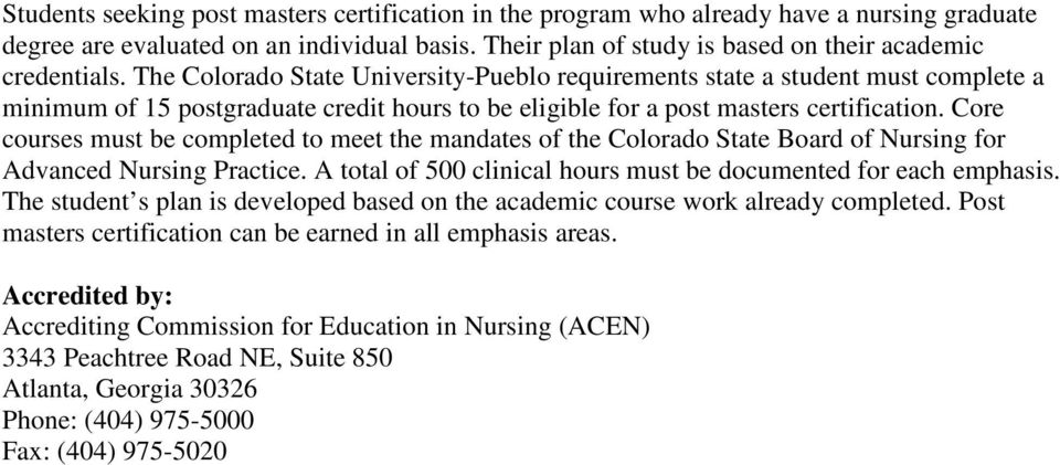 Core courses must be completed to meet the mandates of the Colorado State Board of Nursing for Advanced Nursing Practice. A total of 500 clinical hours must be documented for each emphasis.