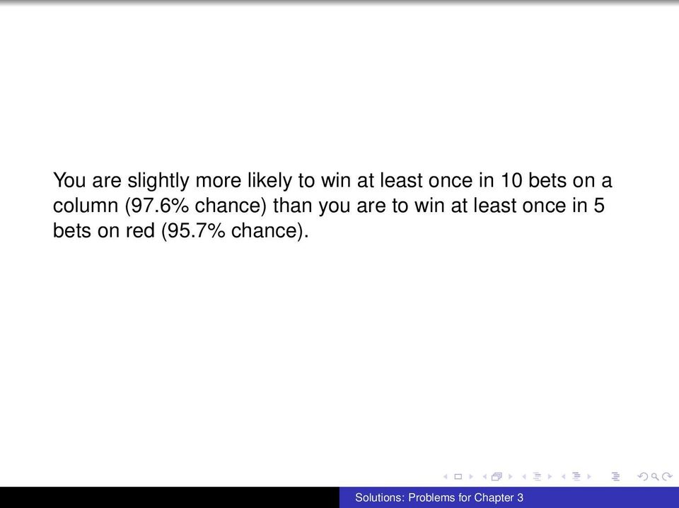 6% chance) than you are to win at