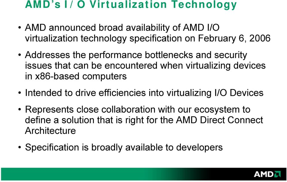 in x86-based computers Intended to drive efficiencies into virtualizing I/O Devices Represents close collaboration with our