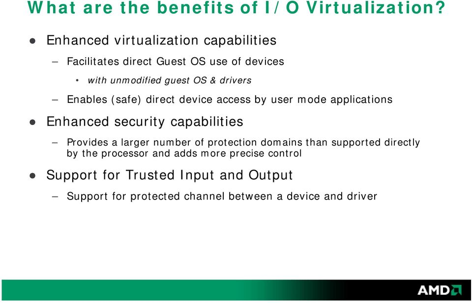 Enables (safe) direct device access by user mode applications Enhanced security capabilities Provides a larger