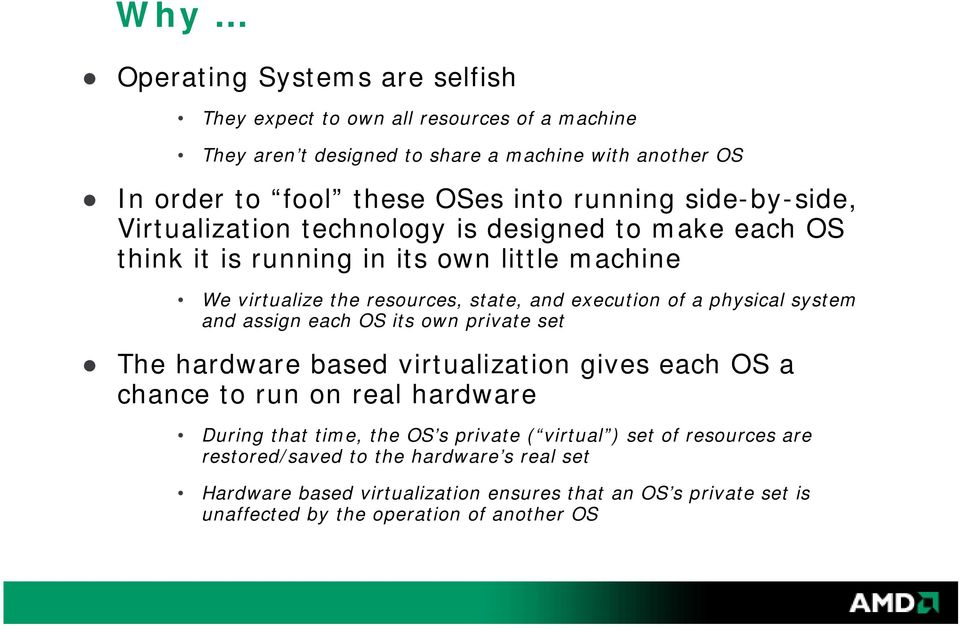 a physical system and assign each OS its own private set The hardware based virtualization gives each OS a chance to run on real hardware During that time, the OS s private (