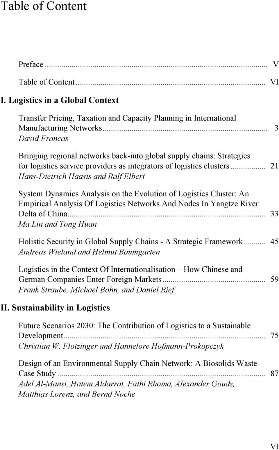 .. 21 Hans-Dietrich Haasis and Ralf Elbert System Dynamics Analysis on the Evolution of Logistics Cluster: An Empirical Analysis Of Logistics Networks And Nodes In Yangtze River Delta of China.
