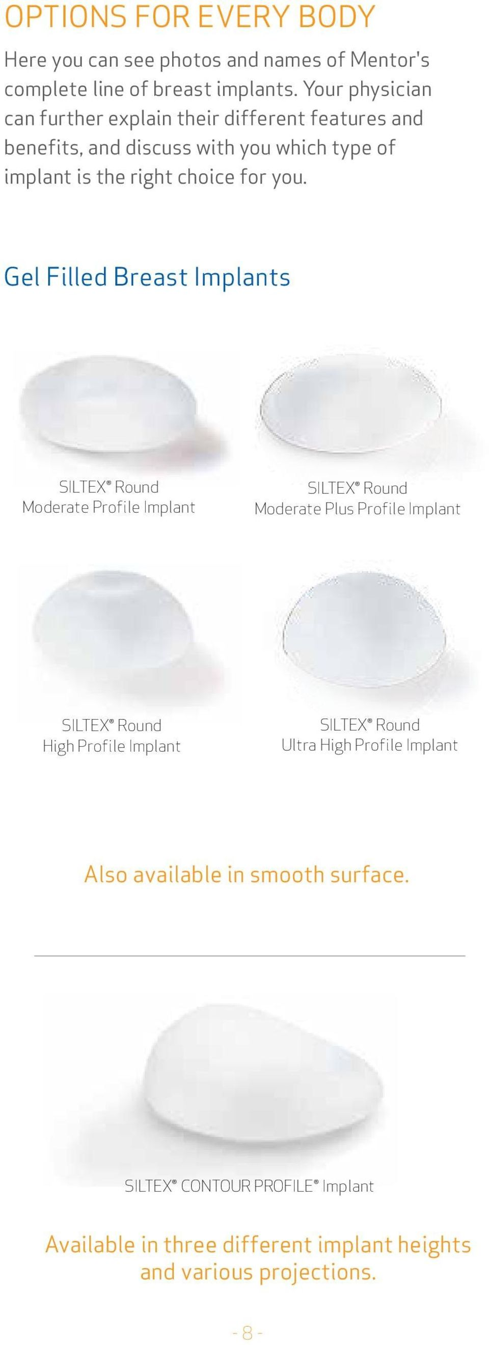 you. Gel Filled Breast Implants Siltex Round Moderate Profile Implant Siltex Round Moderate Plus Profile Implant Siltex Round High Profile