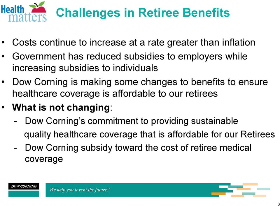 healthcare coverage is affordable to our retirees What is not changing: - Dow Corning s commitment to providing