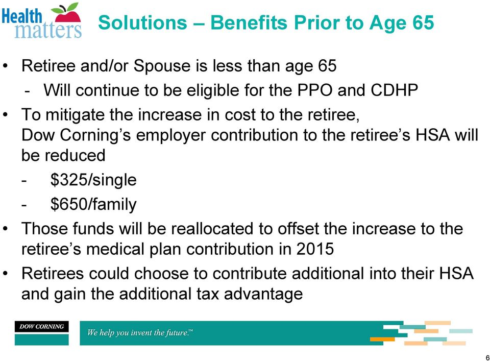 Solutions Benefits Prior to Age 65 Those funds will be reallocated to offset the increase to the retiree s medical plan