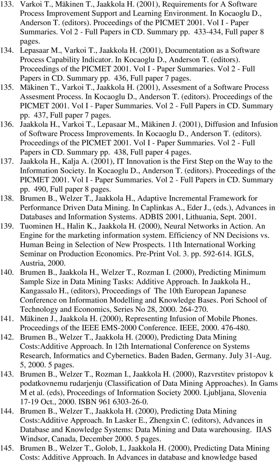 In Kocaoglu D., Anderson T. (editors). Proceedings of the PICMET 2001. Vol I - Paper Summaries. Vol 2 - Full Papers in CD. Summary pp. 436, Full paper 7 pages. 135. Mäkinen T., Varkoi T., Jaakkola H.