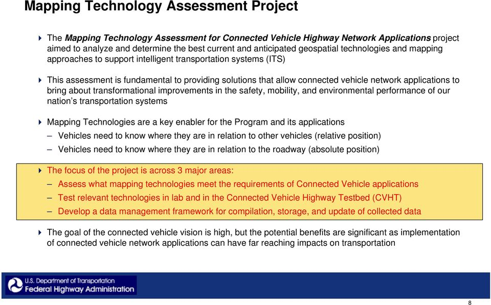 applications to bring about transformational improvements in the safety, mobility, and environmental performance of our nation s transportation systems Mapping Technologies are a key enabler for the