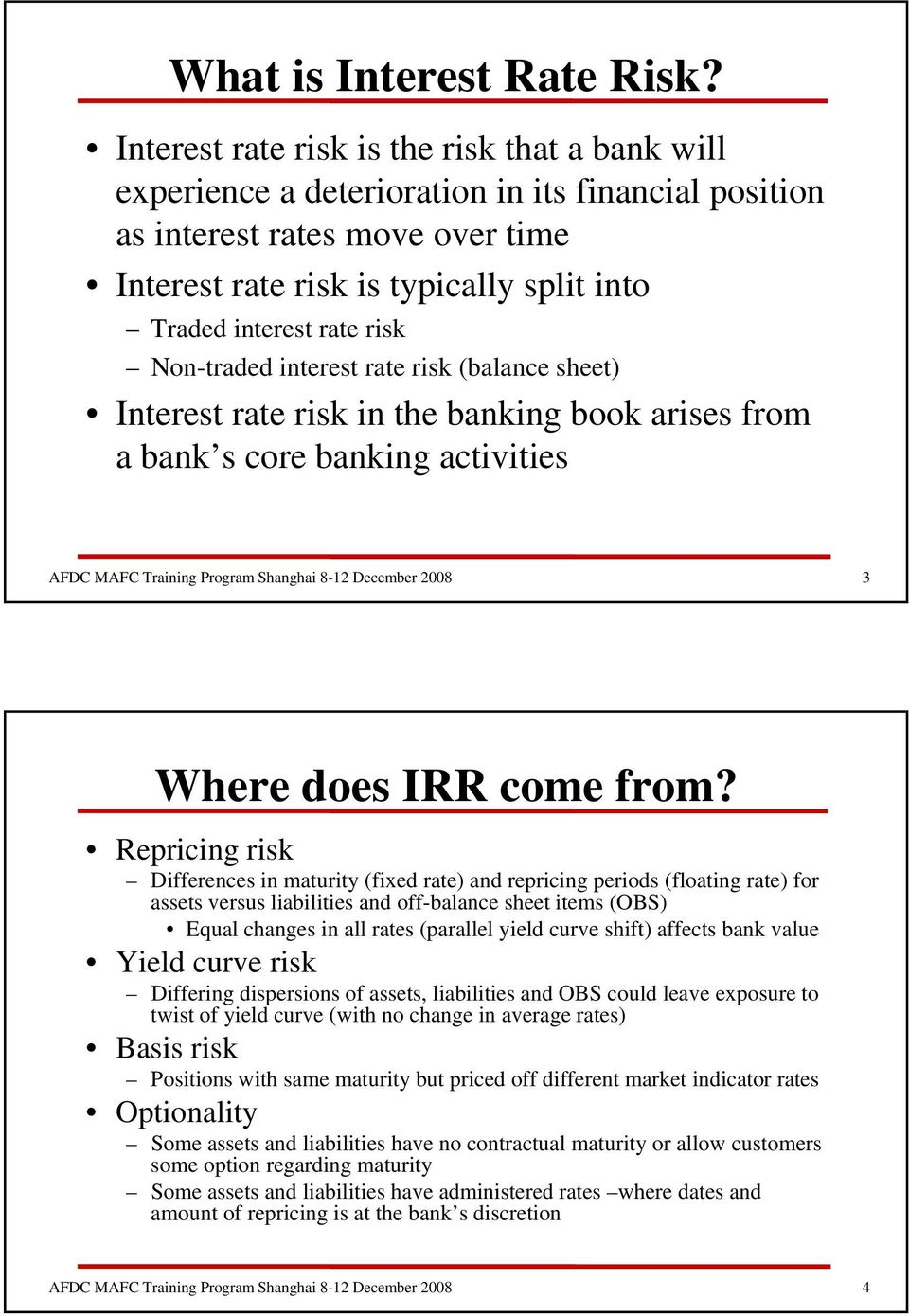 risk Non-traded interest rate risk (balance sheet) Interest rate risk in the banking book arises from a bank s core banking activities 3 Where does IRR come from?