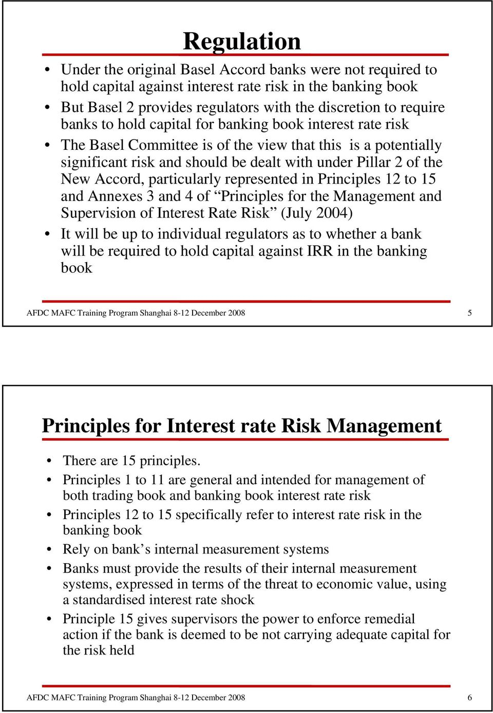 particularly represented in Principles 12 to 15 and Annexes 3 and 4 of Principles for the Management and Supervision of Interest Rate Risk (July 2004) It will be up to individual regulators as to