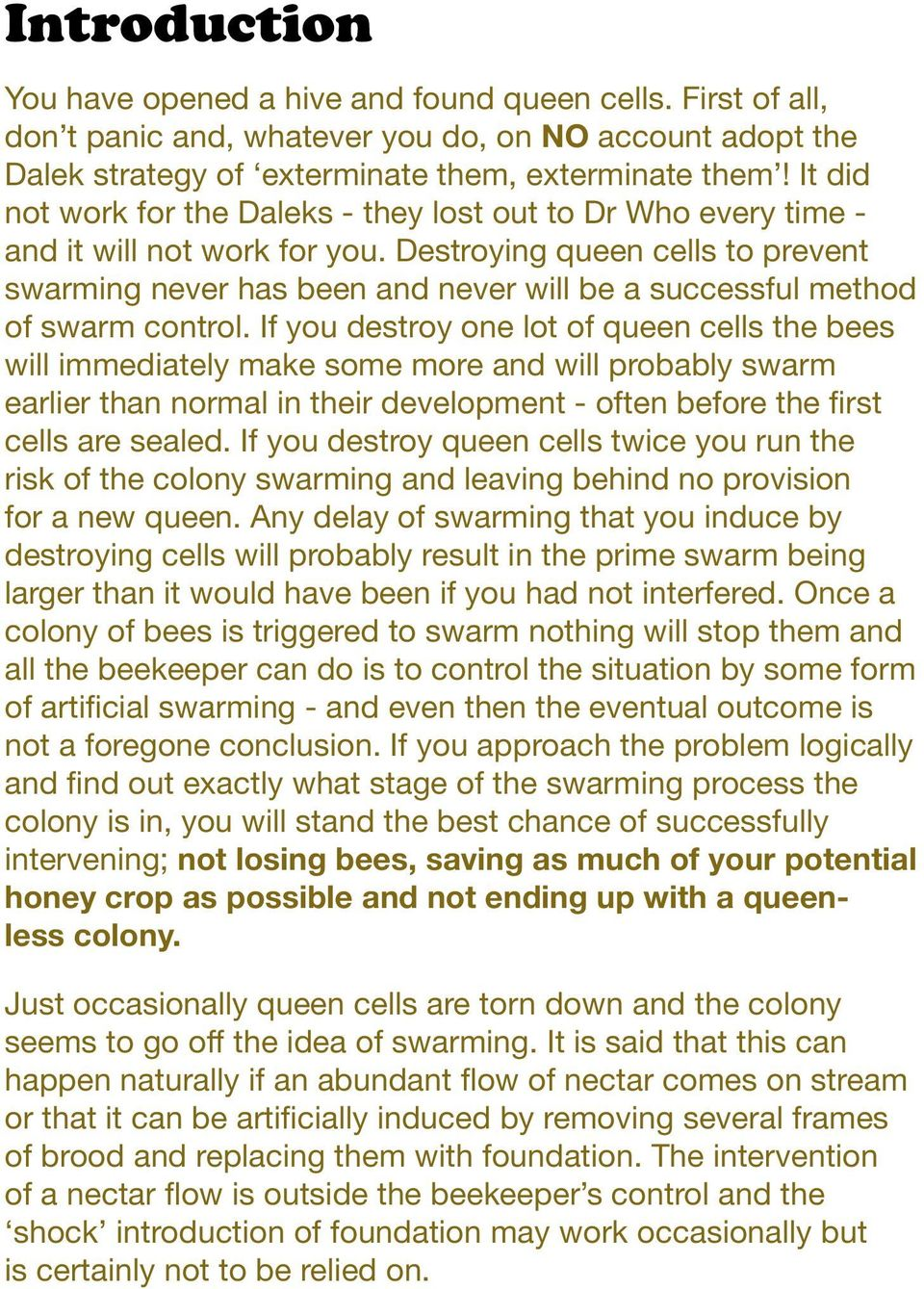 Destroying queen cells to prevent swarming never has been and never will be a successful method of swarm control.