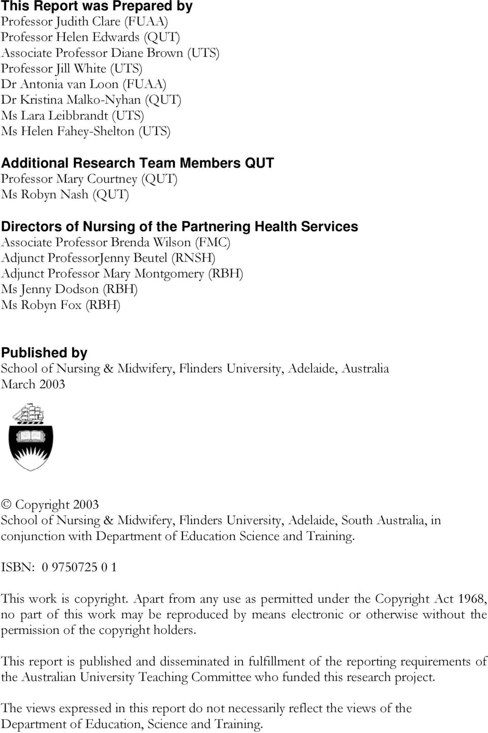 Health Services Associate Professor Brenda Wilson (FMC) Adjunct ProfessorJenny Beutel (RNSH) Adjunct Professor Mary Montgomery (RBH) Ms Jenny Dodson (RBH) Ms Robyn Fox (RBH) Published by School of