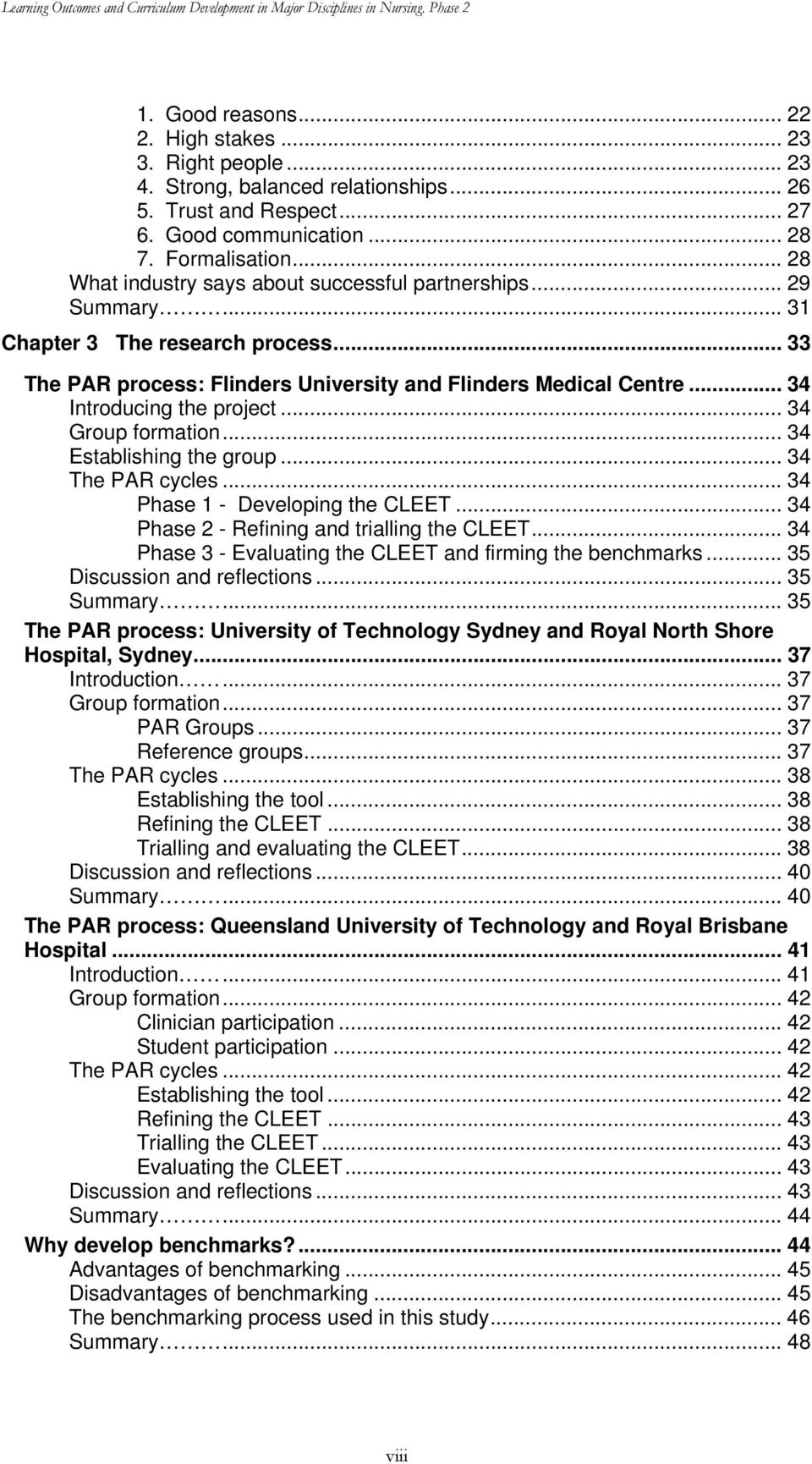 .. 33 The PAR process: Flinders University and Flinders Medical Centre... 34 Introducing the project... 34 Group formation... 34 Establishing the group... 34 The PAR cycles.