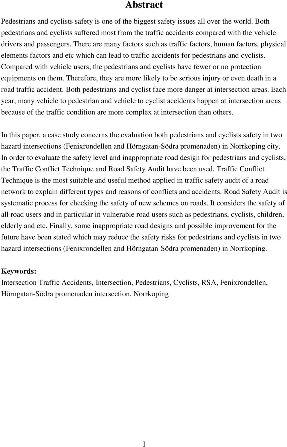 There are many factors such as traffic factors, human factors, physical elements factors and etc which can lead to traffic accidents for pedestrians and cyclists.