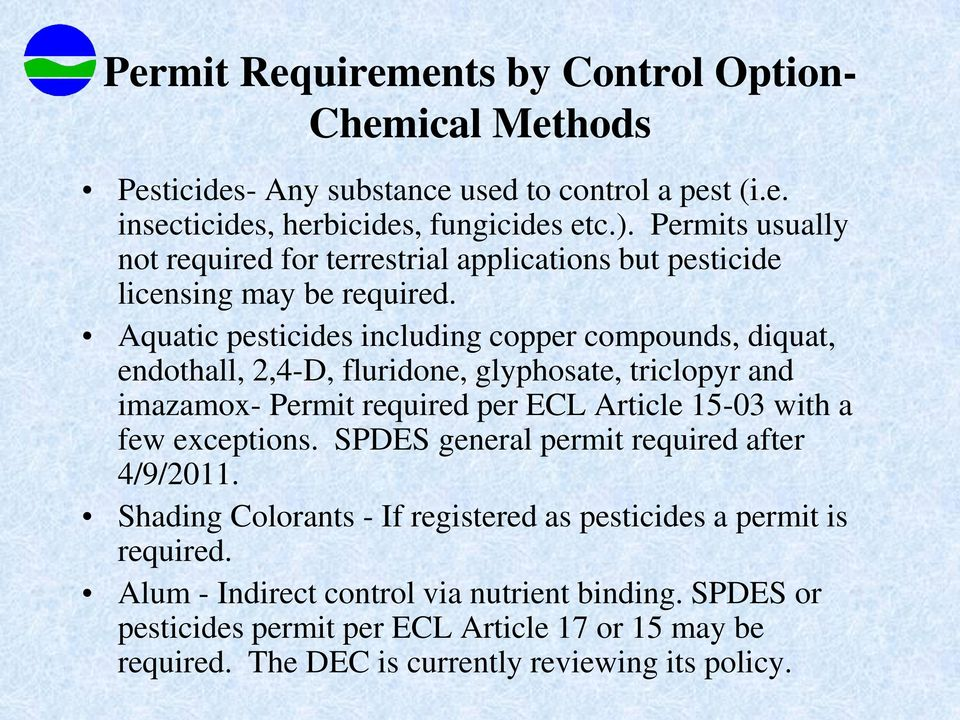 Aquatic pesticides including copper compounds, diquat, endothall, 2,4-D, fluridone, glyphosate, triclopyr and imazamox- Permit required per ECL Article 15-03 with a few