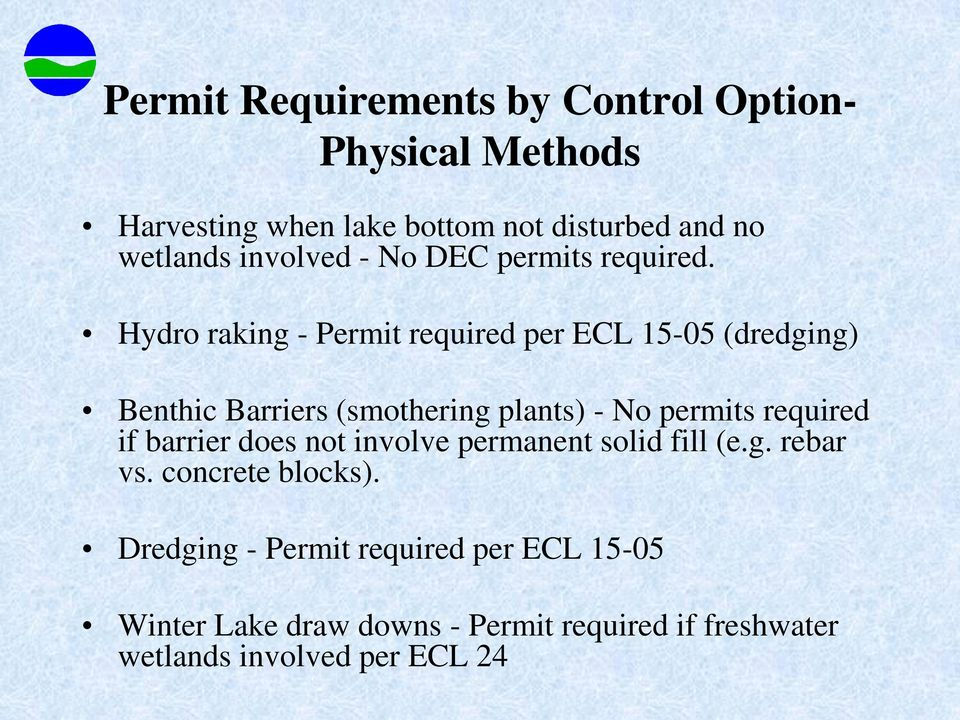 Hydro raking - Permit required per ECL 15-05 (dredging) Benthic Barriers (smothering plants) - No permits required if
