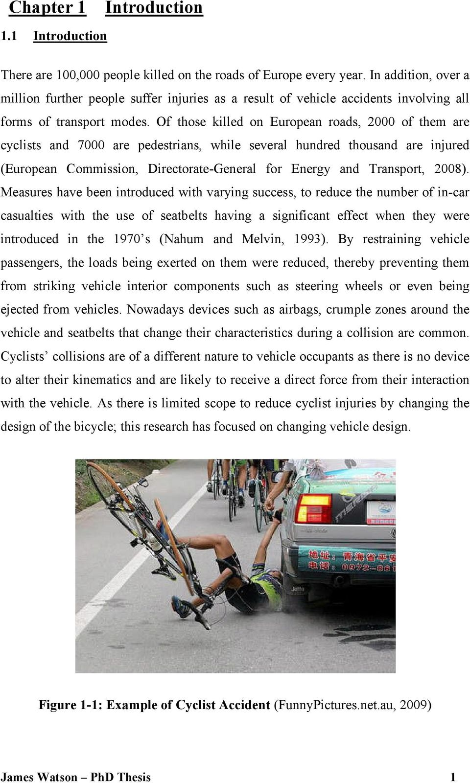 Of those killed on European roads, 2000 of them are cyclists and 7000 are pedestrians, while several hundred thousand are injured (European Commission, Directorate-General for Energy and Transport,