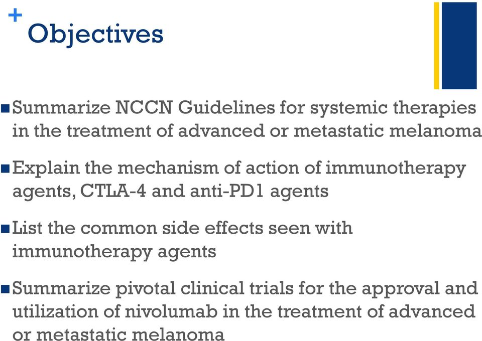 agents List the common side effects seen with immunotherapy agents Summarize pivotal clinical