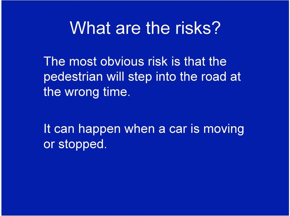 pedestrian will step into the road at