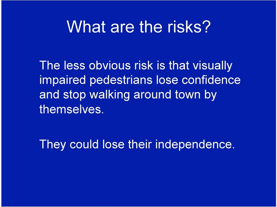 impaired pedestrians lose confidence and
