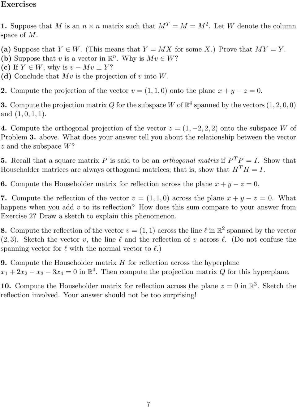. Compute the projection of the vector v = (,, ) onto the plane x + y z =.. Compute the projection matrix Q for the subspace W of R spanned by the vectors (,,, ) and (,,, ).