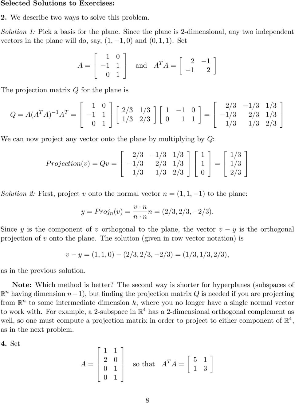 Set A = [ and A T A = The projection matrix Q for the plane is [ Q = A(A T A) A T = / / / / [ = We can now project any vector onto the plane by multiplying by Q: / / / P rojection(v) = Qv = / / / = /