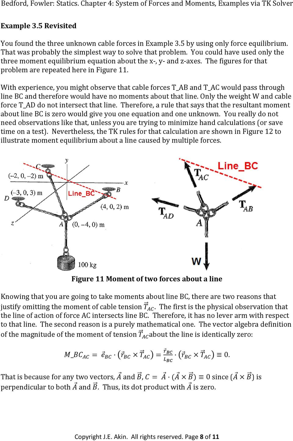 With experience, you might observe that cable forces T_AB and T_AC would pass through line BC and therefore would have no moments about that line.