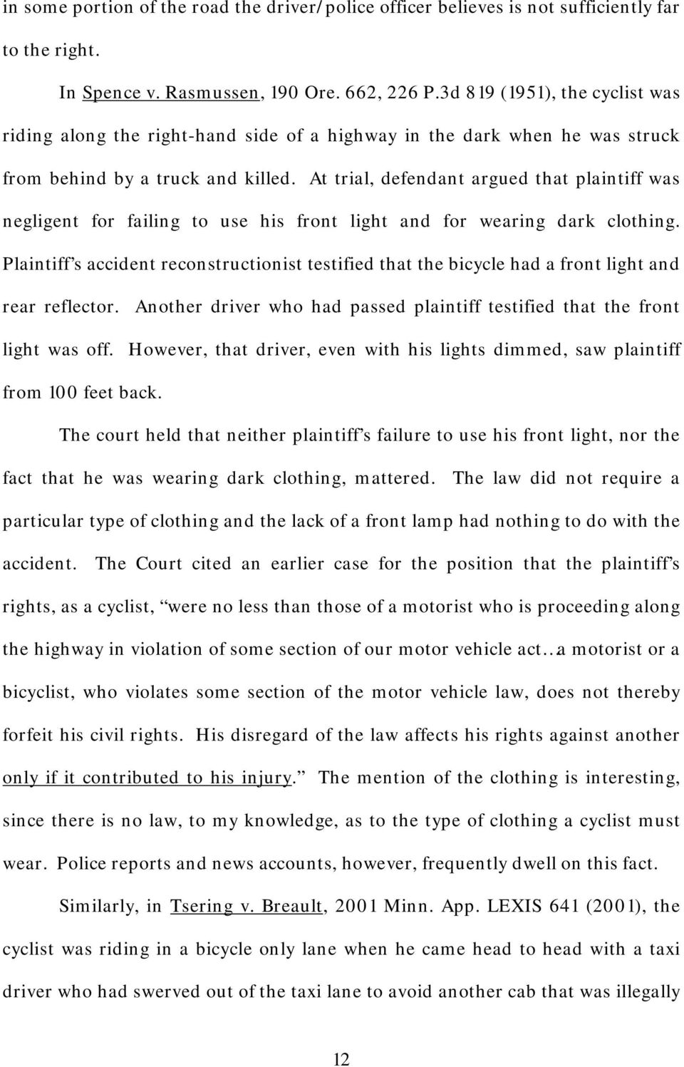 At trial, defendant argued that plaintiff was negligent for failing to use his front light and for wearing dark clothing.