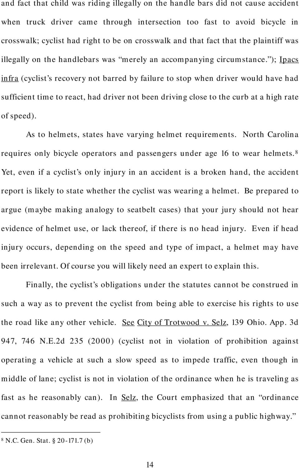 ); Ipacs infra (cyclist s recovery not barred by failure to stop when driver would have had sufficient time to react, had driver not been driving close to the curb at a high rate of speed).