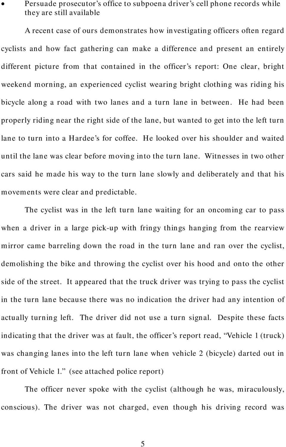clothing was riding his bicycle along a road with two lanes and a turn lane in between.