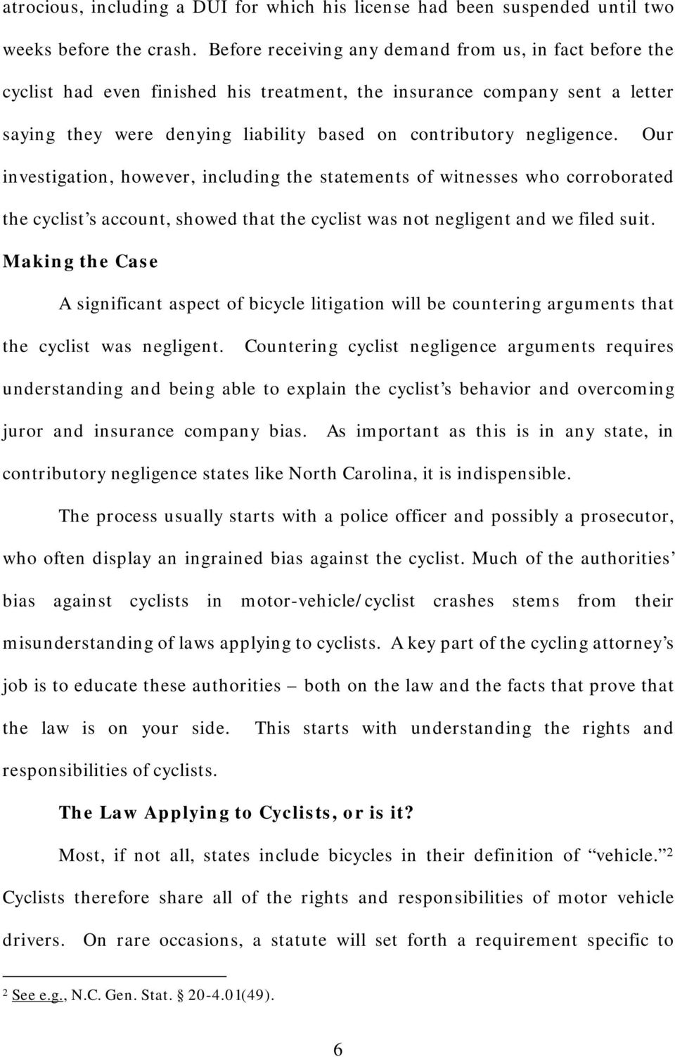 negligence. Our investigation, however, including the statements of witnesses who corroborated the cyclist s account, showed that the cyclist was not negligent and we filed suit.