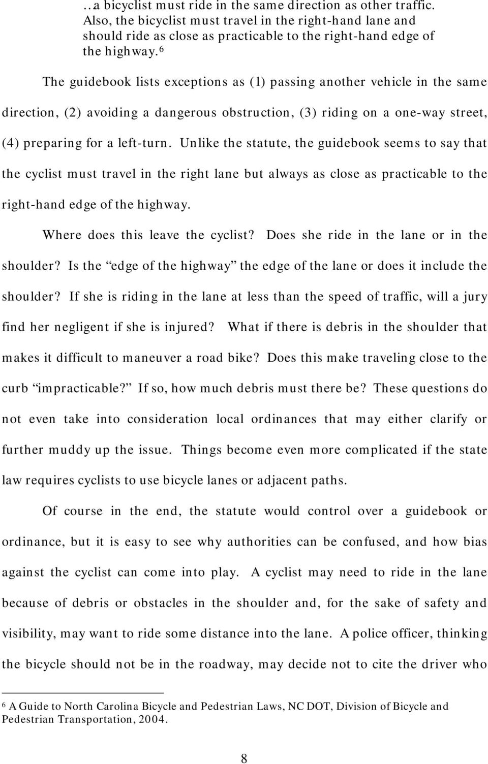 Unlike the statute, the guidebook seems to say that the cyclist must travel in the right lane but always as close as practicable to the right-hand edge of the highway.