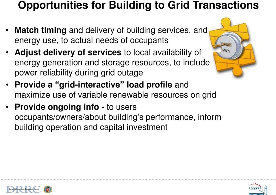 power reliability during grid outage Provide a grid-interactive load profile and maximize use of variable renewable resources