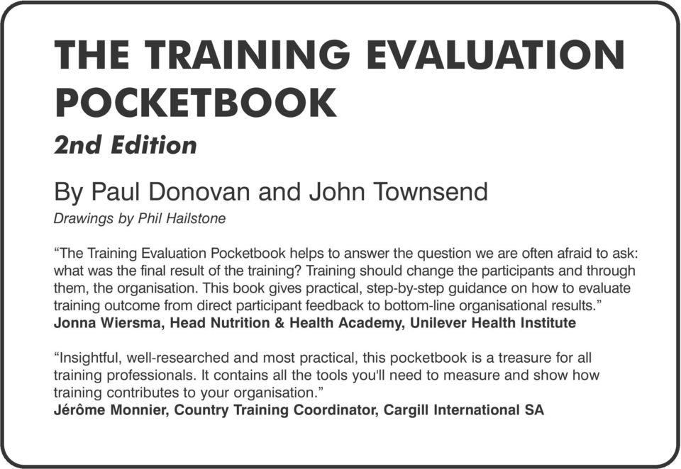 This book gives practical, step-by-step guidance on how to evaluate training outcome from direct participant feedback to bottom-line organisational results.