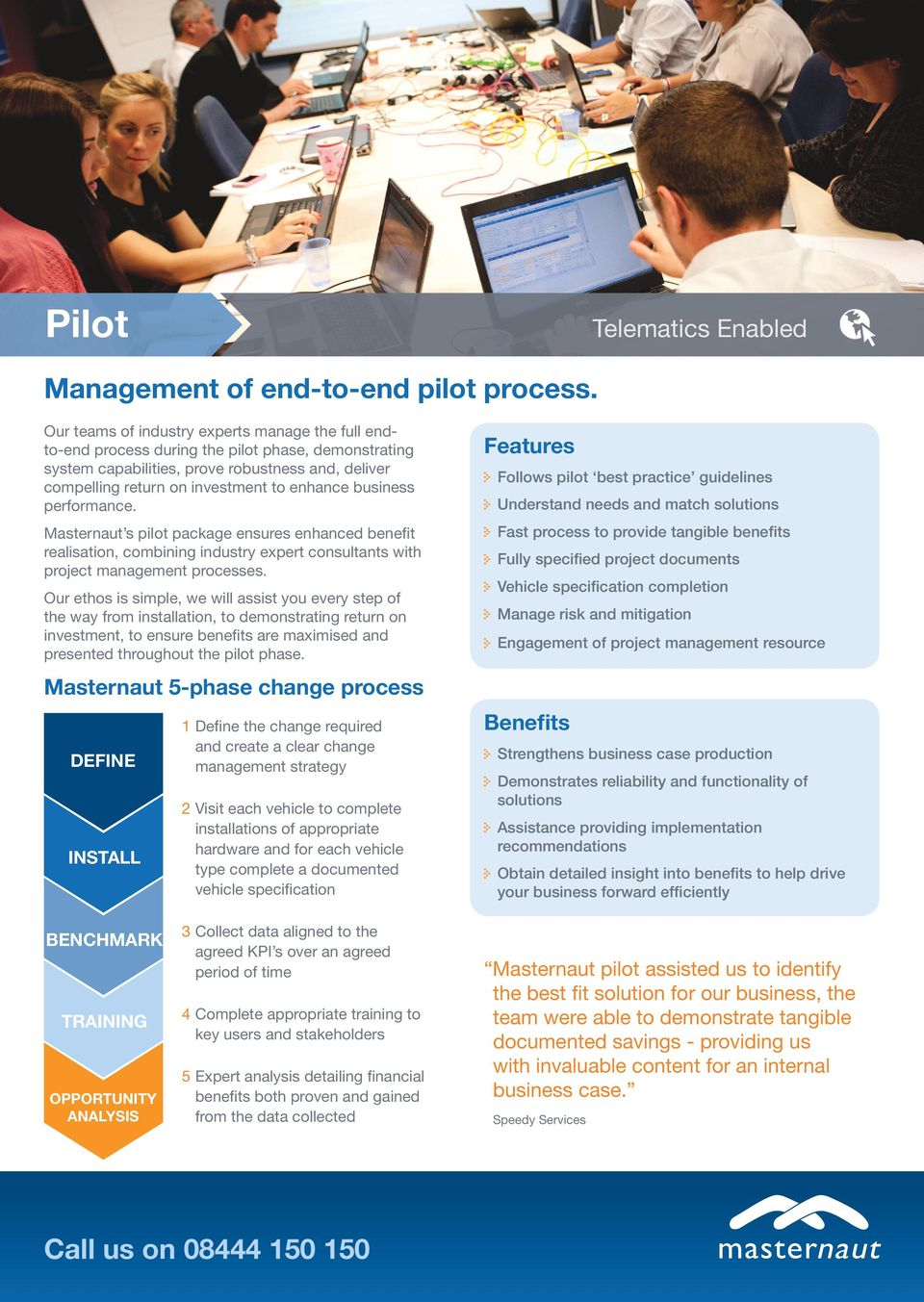 business performance. Masternaut s pilot package ensures enhanced benefit realisation, combining industry expert consultants with project management processes.