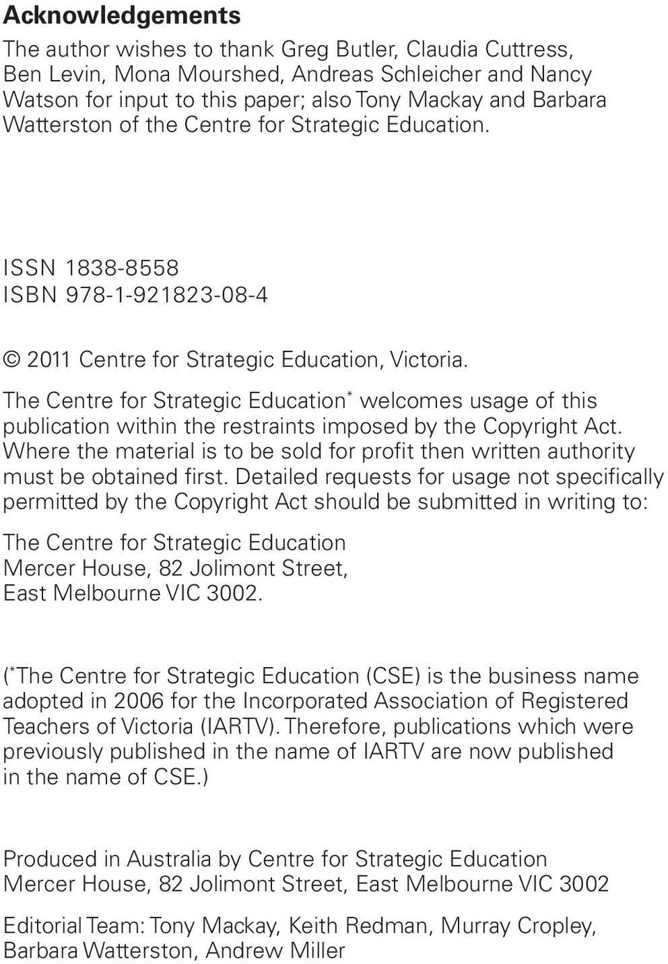 The Centre for Strategic Education * welcomes usage of this publication within the restraints imposed by the Copyright Act.