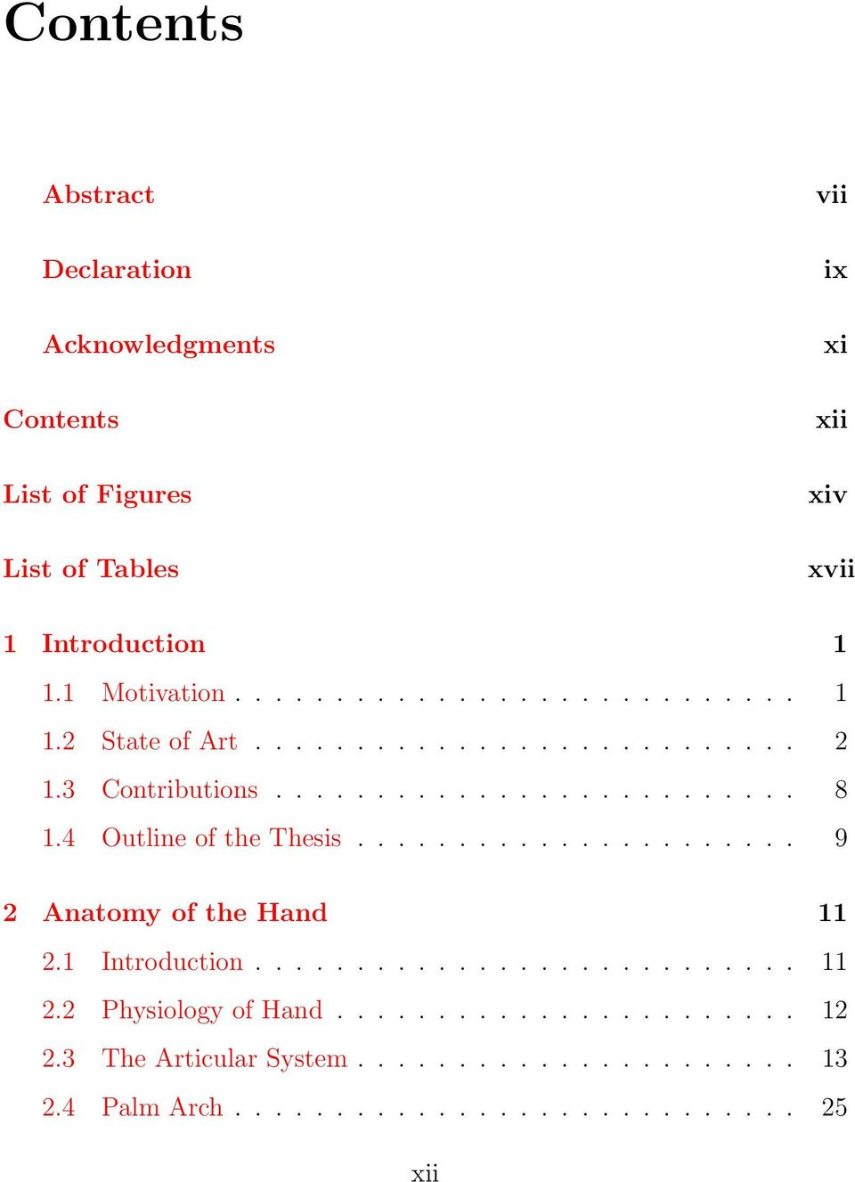 4 Outline of the Thesis...................... 9 2 Anatomy of the Hand 11 2.1 Introduction........................... 11 2.2 Physiology of Hand.