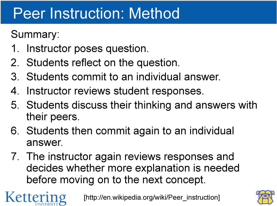 Students discuss their thinking and answers with their peers. 6. Students then commit again to an individual answer. 7.