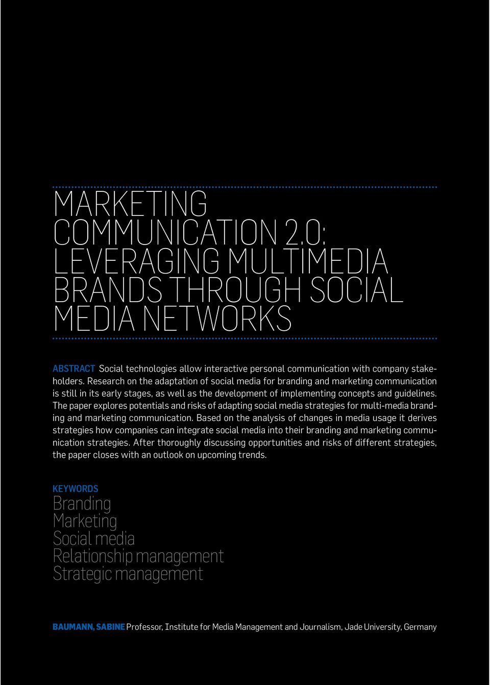 The paper explores potentials and risks of adapting social media strategies for multi-media branding and marketing communication.