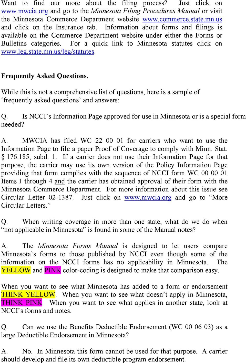 For a quick link to Minnesota statutes click on www.leg.state.mn.us/leg/statutes. Frequently Asked Questions.