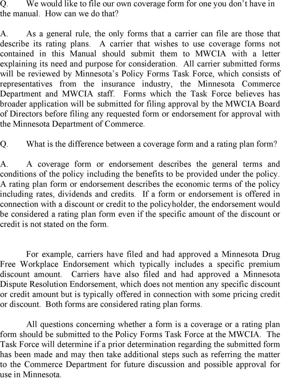 A carrier that wishes to use coverage forms not contained in this Manual should submit them to MWCIA with a letter explaining its need and purpose for consideration.