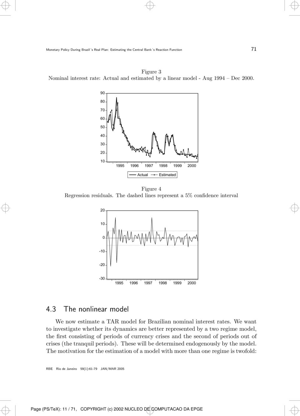 3 The nonlinear model We now estimate a TAR model for Brazilian nominal interest rates.