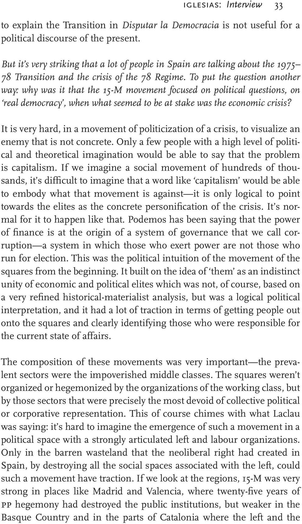 To put the question another way: why was it that the 15-M movement focused on political questions, on real democracy, when what seemed to be at stake was the economic crisis?