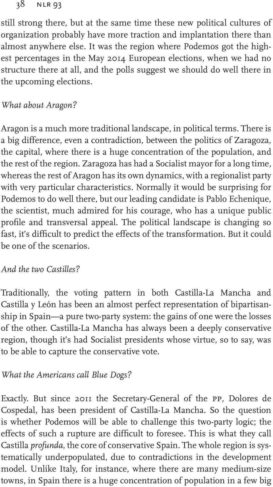 elections. What about Aragon? Aragon is a much more traditional landscape, in political terms.